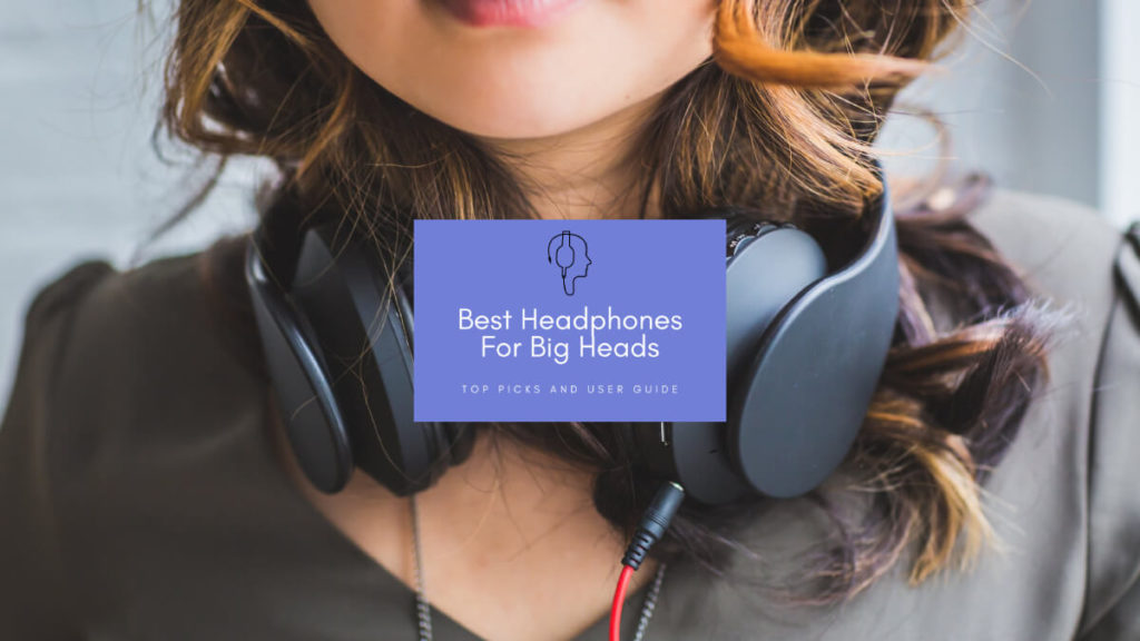 Best Headphones For Big Heads
